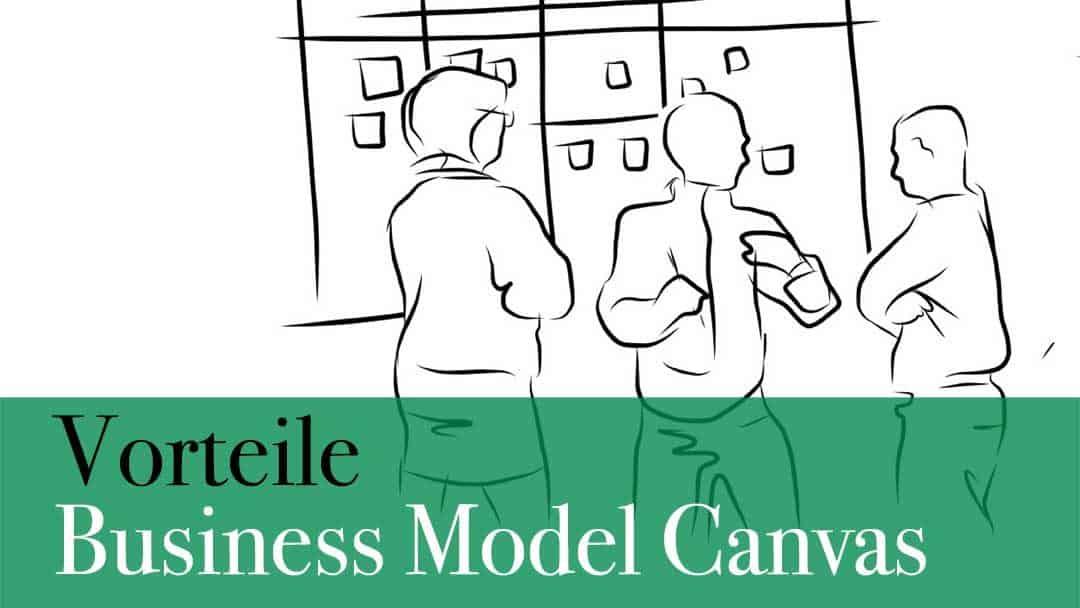 Was sind die Vorteile des Business Model Canvas ?